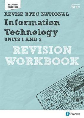 Revise BTEC National Information Technology Units 1 and 2 Revision Workbook: Edition 2 - Daniel Richardson