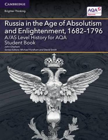 A Level (AS) History AQA: A/AS Level History for AQA Russia in the Age of Absolutism and Enlightenment