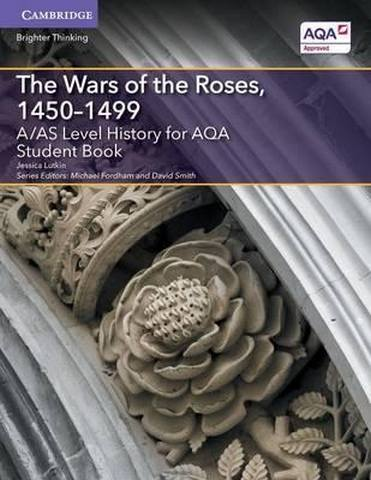 A Level (AS) History AQA: A/AS Level History for AQA The Wars of the Roses