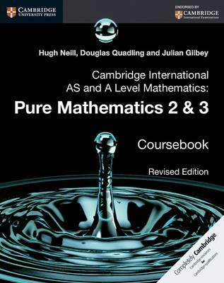 Cambridge International AS and A Level Mathematics: Pure Mathematics 2 and 3 Revised Edition Coursebook - Hugh Neill