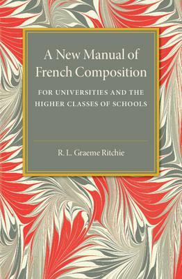 A New Manual of French Composition: For Universities and the Higher Classes of Schools - R. L. Graeme Ritchie