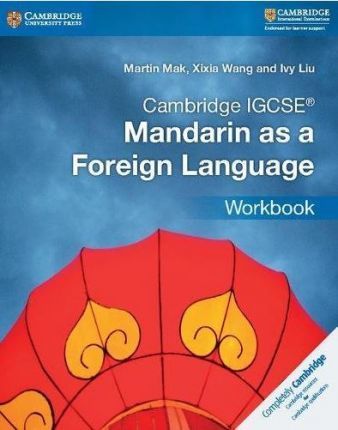 Cambridge International IGCSE: Cambridge IGCSE (R) Mandarin as a Foreign Language Workbook - Martin Mak