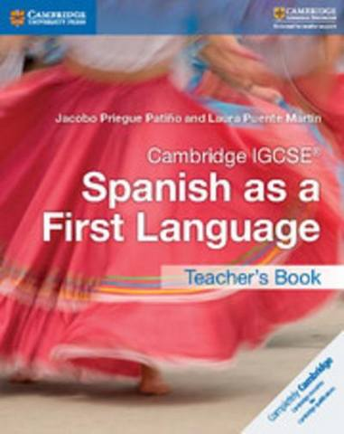 Cambridge International IGCSE: Cambridge IGCSE (R) Spanish as a First Language Teacher's Book - Jacobo Priegue Patino