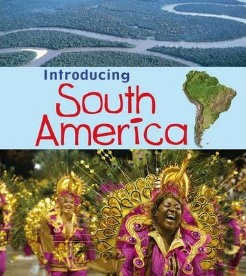Introducing South America - Anita Ganeri