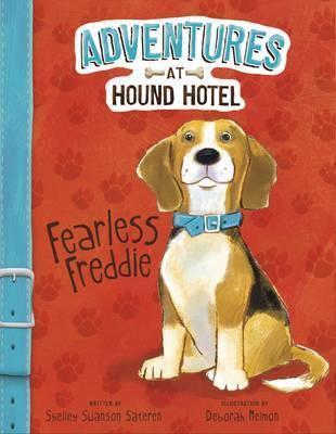 Adventures at Hound Hotel: Fearless Freddie - Shelley Swanson Sateren