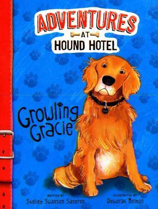 Adventures at Hound Hotel: Growling Gracie - Shelley Swanson Sateren