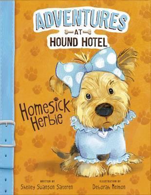 Adventures at Hound Hotel: Homesick Herbie - Shelley Swanson Sateren