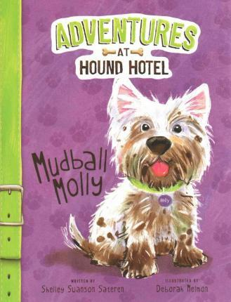 Adventures at Hound Hotel: Mudball Molly - Shelley Swanson Sateren
