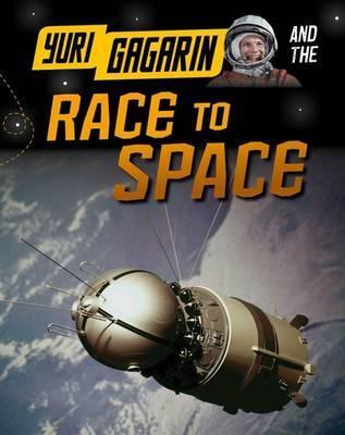 Yuri Gagarin and the Race to Space - Ben Hubbard