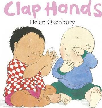 Clap Hands: A First Book for Babies - Helen Oxenbury