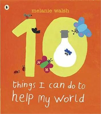 Ten Things I Can Do to Help My World - Melanie Walsh