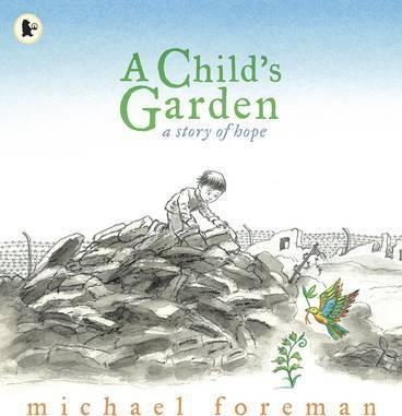 A Child's Garden: A Story of Hope - Michael Foreman