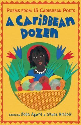 A Caribbean Dozen: Poems from 13 Caribbean Poets - John Agard
