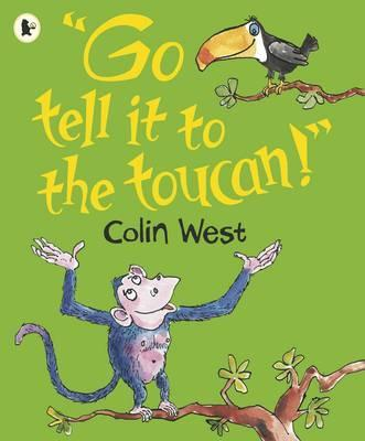 Go Tell It to the Toucan - Colin West