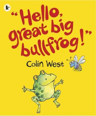 Hello, Great Big Bullfrog! - Colin West