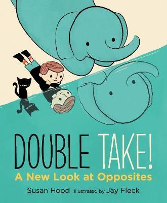 Double Take! A New Look at Opposites - Susan Hood