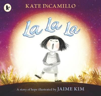 La La La: A Story of Hope - Kate DiCamillo