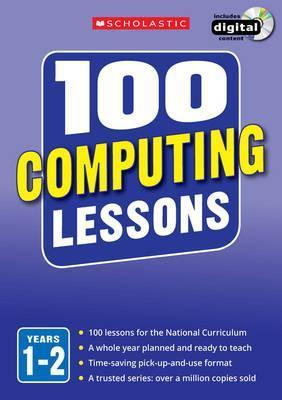 100 Computing Lessons: Years 1-2 - Steve Bunce