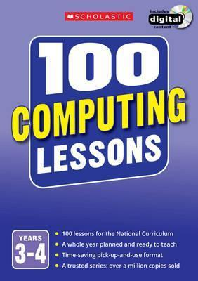 100 Computing Lessons: Years 3-4 - Steve Bunce