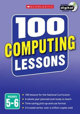 100 Computing Lessons: Years 5-6 - Steve Bunce