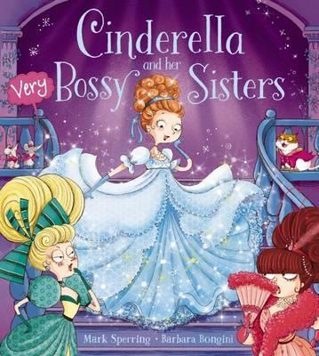 Cinderella and Her Very Bossy Sisters - Barbara Bongini
