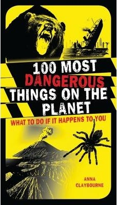100 Most Dangerous Things on the Planet: What to Do If it Happens to You - Anna Claybourne