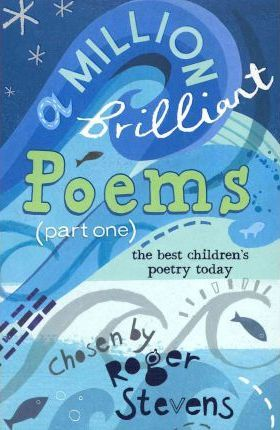 A Million Brilliant Poems: A Collection of the Very Best Children's Poetry Today: Pt. 1 - Roger Stevens
