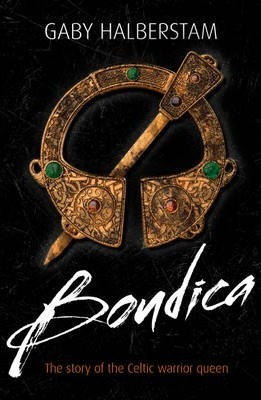 Boudica: The Story of the Fearless Iceni Queen - Gaby Halberstam