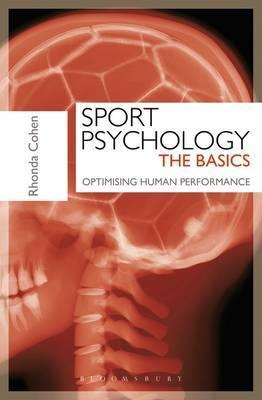 Sport Psychology: The Basics: Optimising Human Performance - Rhonda Cohen