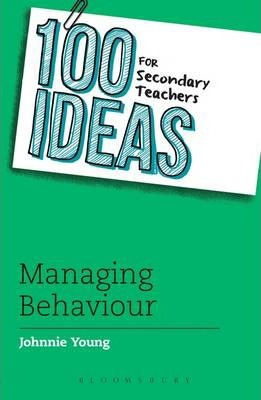 100 Ideas for Secondary Teachers: Managing Behaviour - Johnnie Young