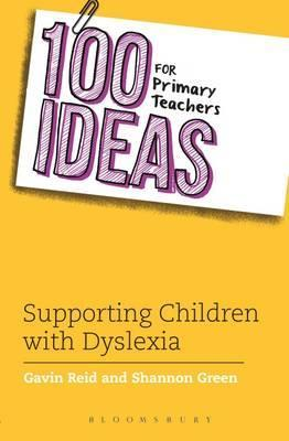 100 Ideas for Primary Teachers: Supporting Children with Dyslexia - Gavin Reid