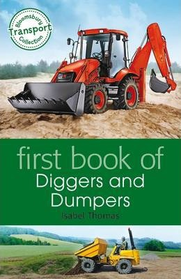 First Book of Diggers and Dumpers - Isabel Thomas