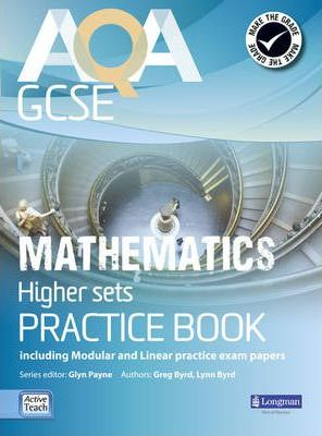 AQA GCSE Mathematics for Higher sets Practice Book: including Modular and Linear Practice Exam Papers - Glyn Payne