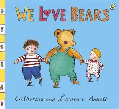 Anholt Family Favourites: We Love Bears - Laurence Anholt