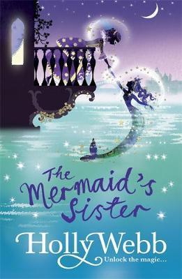 A Magical Venice story: The Mermaid's Sister: Book 2 - Holly Webb