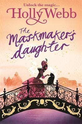 A Magical Venice story: The Maskmaker's Daughter: Book 3 - Holly Webb
