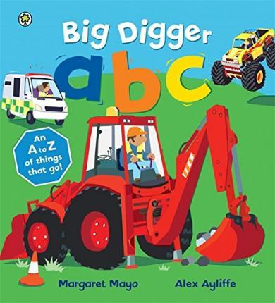 Awesome Engines: Big Digger ABC: An Awesome A to Z of Vehicle Verse - Margaret Mayo