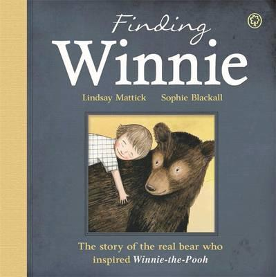 Finding Winnie: The Story of the Real Bear Who Inspired Winnie-the-Pooh - Lindsay Mattick