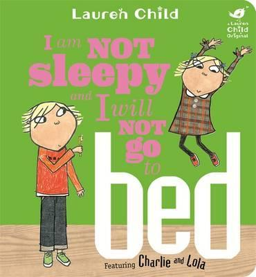 Charlie and Lola: I Am Not Sleepy and I Will Not Go to Bed: Board Book - Lauren Child