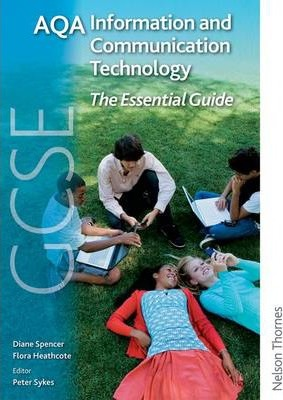 AQA GCSE Information and Communication Technology The Essential Guide - Diane Spencer