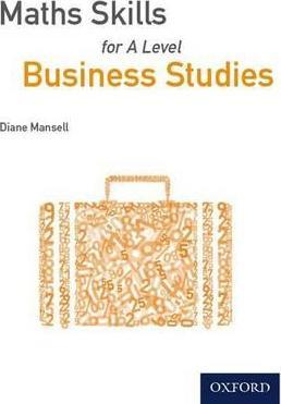 Maths Skills for A Level Business Studies - Diane Mansell
