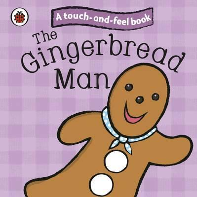 The Gingerbread Man: Ladybird Touch and Feel Fairy Tales - Ronne Randall