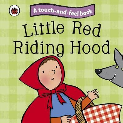 Little Red Riding Hood: Ladybird Touch and Feel Fairy Tales - Ronne Randall
