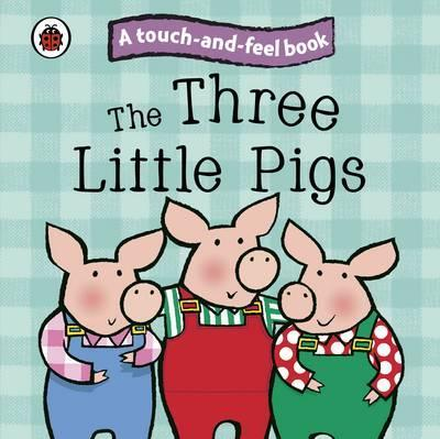 The Three Little Pigs: Ladybird Touch and Feel Fairy Tales - Ronne Randall