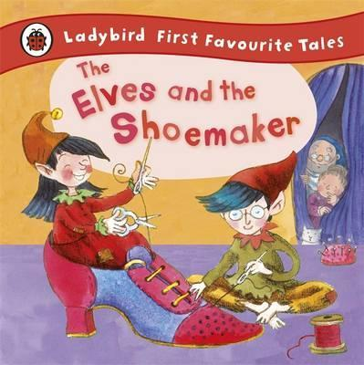The Elves and the Shoemaker: Ladybird First Favourite Tales - Ladybird