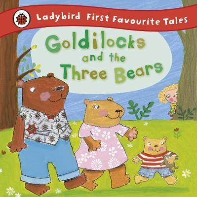 Goldilocks and the Three Bears: Ladybird First Favourite Tales - Nicola Baxter