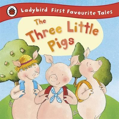 The Three Little Pigs: Ladybird First Favourite Tales - Nicola Baxter