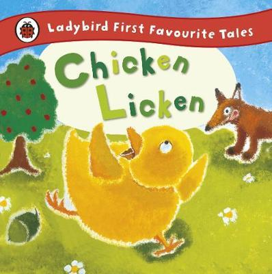 Chicken Licken: Ladybird First Favourite Tales - Mandy Ross
