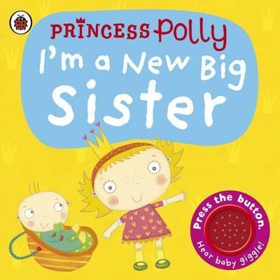 I'm a New Big Sister: A Princess Polly book - Amanda Li