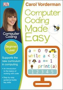 Computer Coding Made Easy Ages 7-11 Key Stage 2 - Carol Vorderman